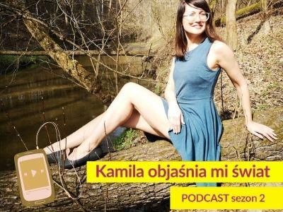 """Posłuchaj nowego odcinka podcastu """"Kamila objaśnia mi świat"""""""